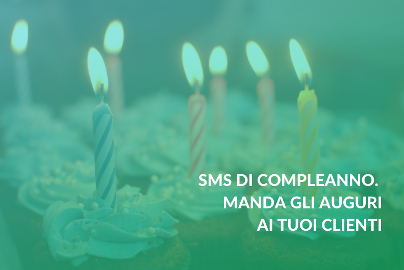 SMS di compleanno. Manda gli auguri ai tuoi clienti