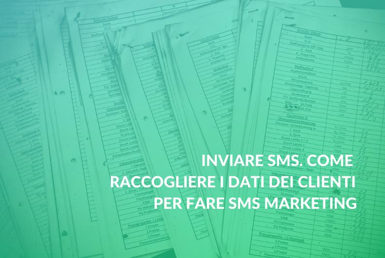 Inviare SMS. Come raccogliere i dati dei clienti per fare SMS marketing