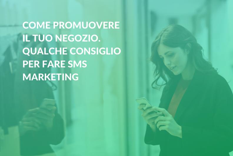 Come promuovere il tuo negozio. Qualche consiglio per fare SMS marketing