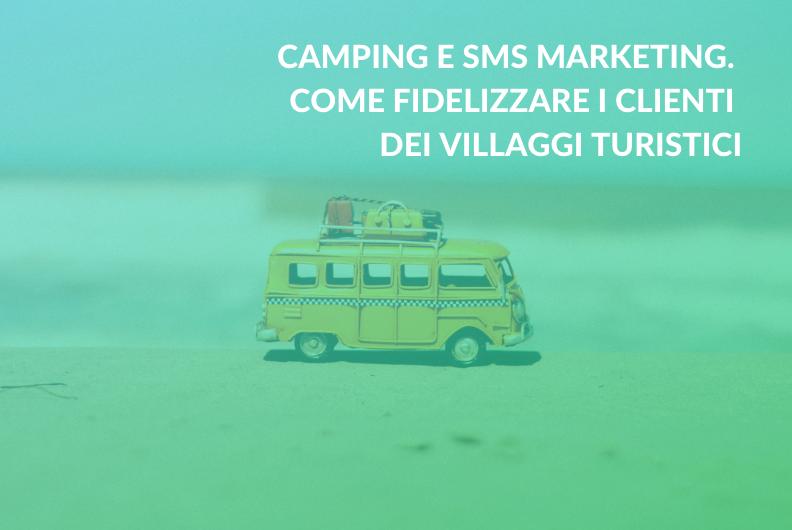 Camping e SMS marketing. Come fidelizzare i clienti dei villaggi turistici
