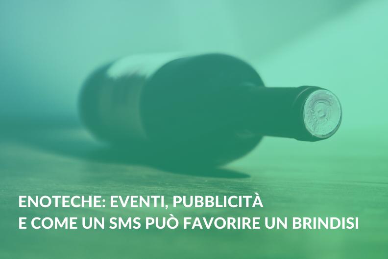 Enoteche: eventi, pubblicità e come un SMS può favorire un brindisi