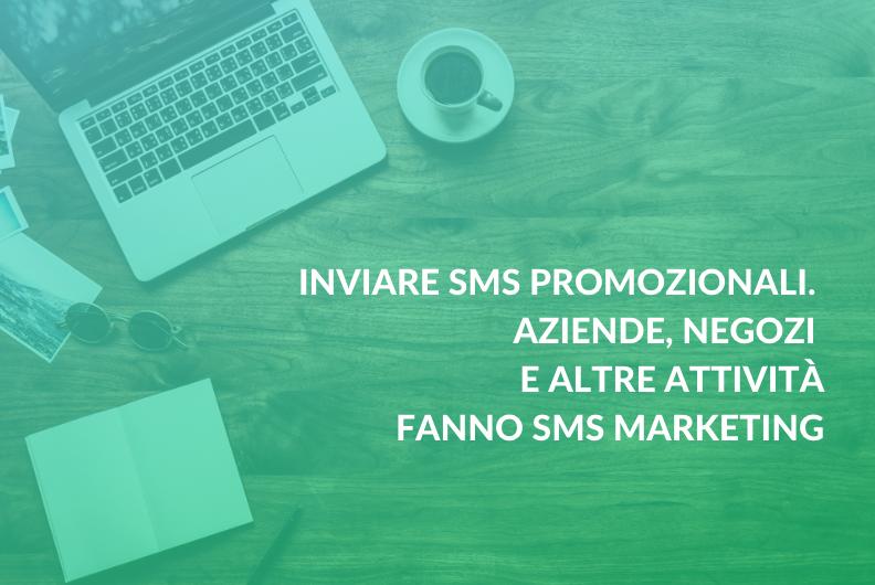 Inviare SMS promozionali. Aziende, negozi e altre attività fanno SMS marketing
